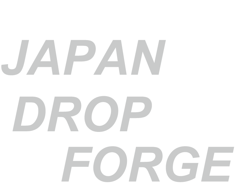 JAPAN DROP FORGE